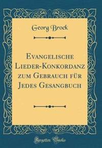 Evangelische Lieder-Konkordanz zum Gebrauch für Jedes Gesangbuch (Classic Reprint)