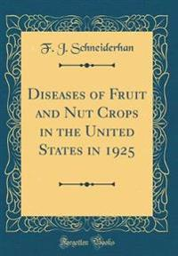Diseases of Fruit and Nut Crops in the United States in 1925 (Classic Reprint)