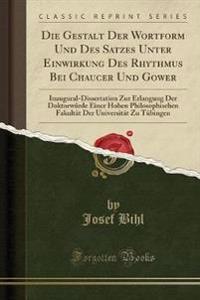 Die Gestalt Der Wortform Und Des Satzes Unter Einwirkung Des Rhythmus Bei Chaucer Und Gower