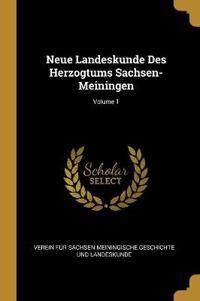 Neue Landeskunde Des Herzogtums Sachsen-Meiningen; Volume 1