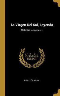 La Vírgen del Sol, Leyenda: Melodías Indígenas ...