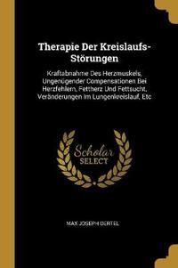 Therapie Der Kreislaufs-Störungen: Kraftabnahme Des Herzmuskels, Ungenügender Compensationen Bei Herzfehlern, Fettherz Und Fettsucht, Veränderungen Im