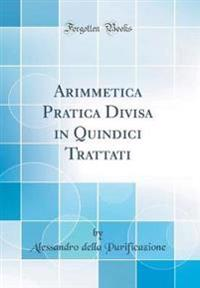 Arimmetica Pratica Divisa in Quindici Trattati (Classic Reprint)