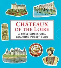 Chateaux of the Loire: A Three-Dimensional Expanding Pocket Guide