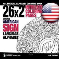 26x2 Intricate Coloring Pages with the American Sign Language Alphabet: ASL Manual Alphabet Coloring Book