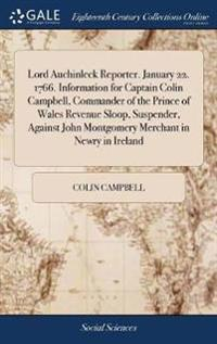 Lord Auchinleck Reporter. January 22. 1766. Information for Captain Colin Campbell, Commander of the Prince of Wales Revenue Sloop, Suspender, Against John Montgomery Merchant in Newry in Ireland