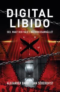 Digital Libido : Sex, makt och våld i nätverkssamhället