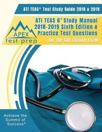 ATI TEAS Test Study Guide 2018 & 2019: ATI TEAS 6 Study Manual 2018-2019 Sixth Editon & Practice Test Questions for the 6th Edition Exam