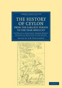 The History of Ceylon, from the Earliest Period to the Year Mdcccxv