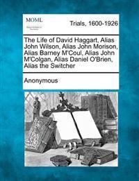 The Life of David Haggart, Alias John Wilson, Alias John Morison, Alias Barney M'Coul, Alias John M'Colgan, Alias Daniel O'Brien, Alias the Switcher