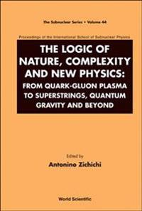 Logic Of Nature, Complexity And New Physics, The: From Quark-gluon Plasma To Superstrings, Quantum Gravity And Beyond - Proceedings Of The International School Of Subnuclear Physics