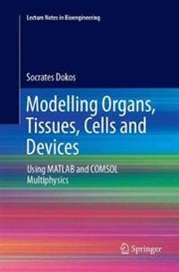 Modelling Organs, Tissues, Cells and Devices : Using MATLAB and COMSOL Multiphysics