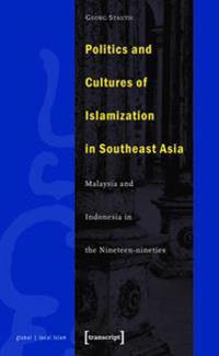 Politics and Cultures of Islamization in Southeast Asia