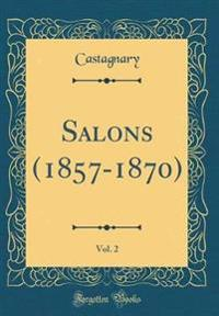 Salons (1857-1870), Vol. 2 (Classic Reprint)