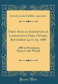 First Annual Exhibition at Landsdowne Park, Ottawa, September 24 to 29, 1888