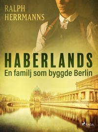 Haberlands. En familj som byggde Berlin