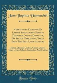 Narrationes Excerptæ Ex Latinis Scriptoribus Servato Temporum Ordine Dispositæ, Or Select Narrations, Taken From The Best Latin Authors