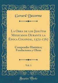 La Obra de los Jesuítas Mexicanos Durante la Época Colonial, 1572-1767, Vol. 1