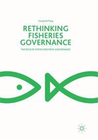 Rethinking Fisheries Governance : The Role of States and Meta-Governance