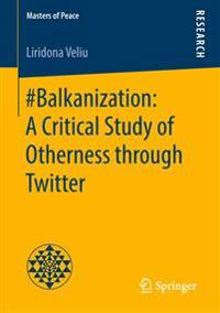 #Balkanization: A Critical Study of Otherness through Twitter
