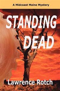 Standing Dead: A Midcoast Maine Mystery