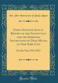 Forty-Seventh Annual Report of the Institution for the Improved Instruction of Deaf-Mutes of New York City