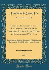 Historia Chronologica da Esclarecida Ordem da Ss. Trindade, Redempção de Cativos, da Provincia de Portugal, Vol. 1