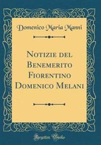Notizie del Benemerito Fiorentino Domenico Melani (Classic Reprint)