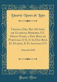 Cronica Del Rey Dõ Ioão de Gloriosa Memoria O I. Deste Nome, e Dos Reys de Portugal O X. E As Dos Reys D. Duarte, E D. Affonso O V