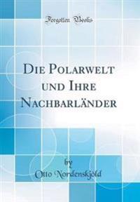 Die Polarwelt und Ihre Nachbarländer (Classic Reprint)