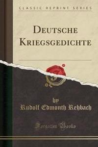 Deutsche Kriegsgedichte (Classic Reprint)