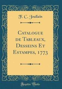 Catalogue de Tableaux, Desseins Et Estampes, 1773 (Classic Reprint)