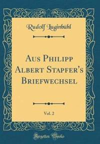 Aus Philipp Albert Stapfer's Briefwechsel, Vol. 2 (Classic Reprint)