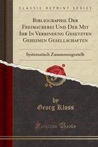Bibliographie Der Freimaurerei Und Der Mit Ihr In Verbindung Gesetzten Geheimen Gesellschaften