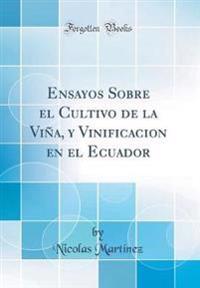 Ensayos Sobre el Cultivo de la Viña, y Vinificacion en el Ecuador (Classic Reprint)