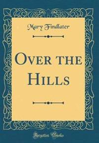 Over the Hills (Classic Reprint)