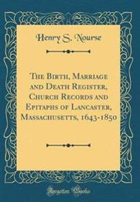 The Birth, Marriage and Death Register, Church Records and Epitaphs of Lancaster, Massachusetts, 1643-1850 (Classic Reprint)