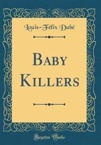 Baby Killers (Classic Reprint)