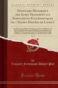 Inventaire Historique des Actes Transcrits aux Insinuations Ecclésiastiques de l'Ancien Diocèse de Lisieux, Vol. 1