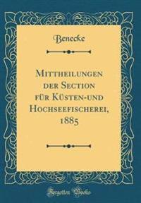 Mittheilungen der Section für Küsten-und Hochseefischerei, 1885 (Classic Reprint)