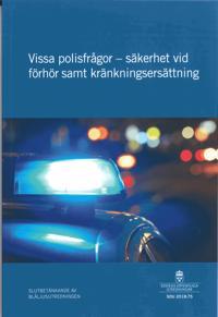 Vissa polisfrågor - säkerhet vid förhör samt kränkningsersättning. SOU 2018:75 : Slutbetänkande från Blåsljusutredningen (Ju 2016:23)