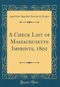 A Check List of Massachusetts Imprints, 1802 (Classic Reprint)