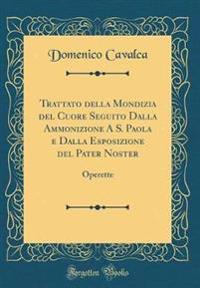 Trattato della Mondizia del Cuore Seguito Dalla Ammonizione A S. Paola e Dalla Esposizione del Pater Noster