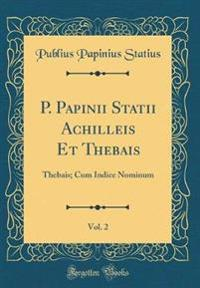 P. Papinii Statii Achilleis Et Thebais, Vol. 2