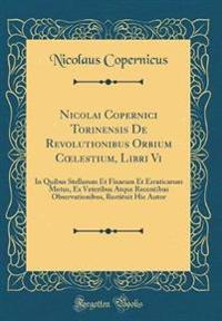 Nicolai Copernici Torinensis De Revolutionibus Orbium Coelestium, Libri Vi