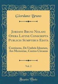 Jordani Bruni Nolani Opera Latine Conscripta Publicis Sumptibus Edita, Vol. 2
