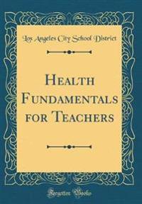 Health Fundamentals for Teachers (Classic Reprint)