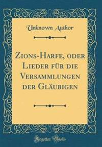 Zions-Harfe, oder Lieder für die Versammlungen der Gläubigen (Classic Reprint)