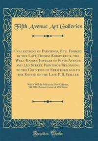 Collections of Paintings, Etc. Formed by the Late Thomas Kirkpatrick, the Well-Known Jeweler of Fifth Avenue and 33d Street, Paintings Belonging to the Countess of Strafford and to the Estate of the Late P. B. Veiller