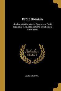Droit Romain: - La Locatio-Conductio Operarum: Droit Français: - Les Associations Syndicales Autorisées